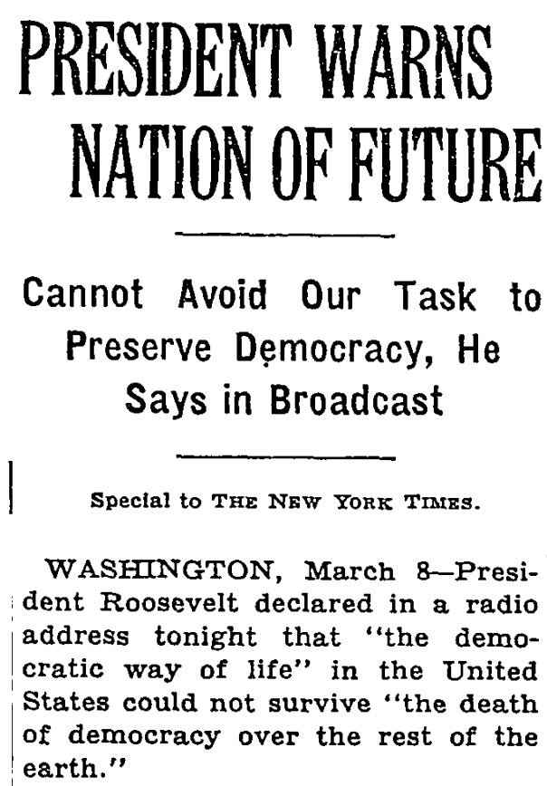 A New York Times article from 1941, headlined 'President Warns Nation of Future,' includes a quote from FDR in which he predicts that the deomcratic way of life in the U.S. will likely not survive if democracy dies around the world.