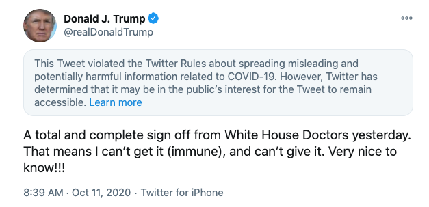 The tweet reads: 'A total and complete sign off from White House Doctors yesterday. That means I can't get it (immune), and can't give it. Very nice to know!!!' and the Twitter warning reads: 'This Tweet violated the Twitter Rules about spreading misleading and potentially harmful information related to COVID-19.'