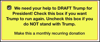 It says to check the box if you want Trump to run again and, oh, by the way, you also want to make this a recurring monthly donation