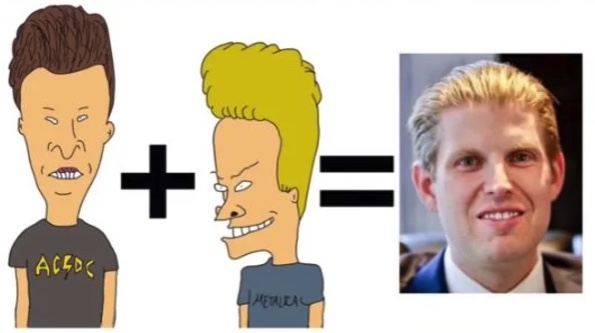 Eric Trump is compared to  dumbass cartoon characters Beavis and Butt-head