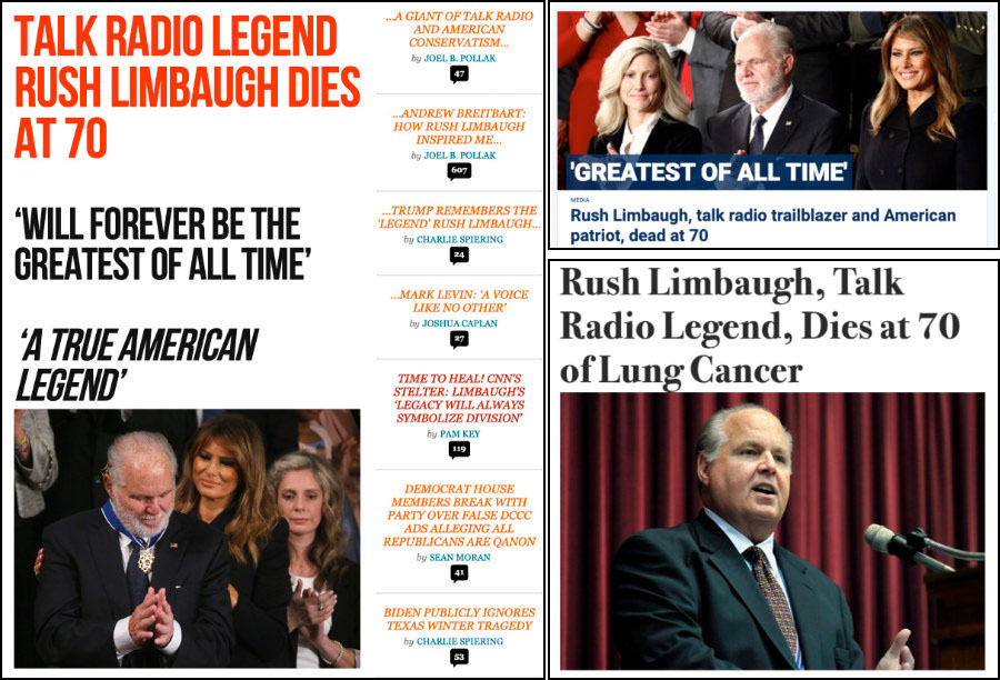 Breitbart's headline is  'Talk Radio Legend Limbaugh Dead at 70, Will Forever Be Remembered as the Greatest of All Time,' Fox's headline is  'Greatest of All Time: Rush Limbaugh, Talk Radio Trailblazer and American Patriot, Dead at 70,' and Newsmax's headline is 'Rush Limbaugh, Talk Radio Legend, Dies at 70 of Lung Cancer'.