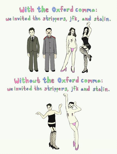 It says 'With the Oxford comma: we invited the strippers, JFK, and Stalin' and has cartoony pictures of JFK, Slatin, and two strippers, and then it says 'Without the Oxford comma: we invited the strippers, JFK and Stalin' and has cartoony pictures of JFK and Stalin  dressed as strippers