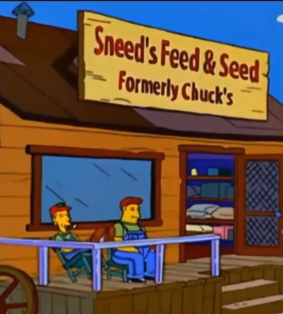 A sign over a hillbilly-looking store reads 'Sneed's Feed and Seed--Formerly Chuck's.' The joke is the implication that it followed the exact same  rhyming pattern under the previous ownership. That is to say, the business was previously known as 'Chuck's Fu*k and Su*k'