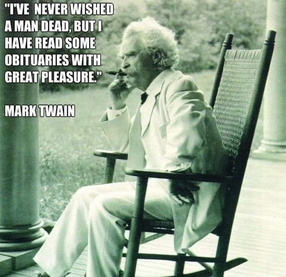 A picture of Mark Twain in a rocking chair,  accompanied by the quote 'I've never wished a man dead, but I have read some obituaries with great pleasure.'